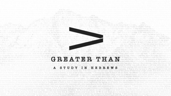 Hebrews: Greater Than