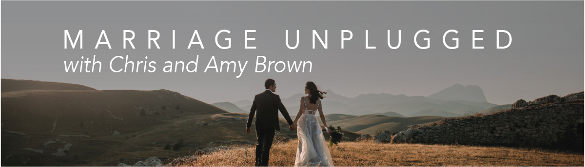 Marriage Unplugged with Chris and Amy Brown