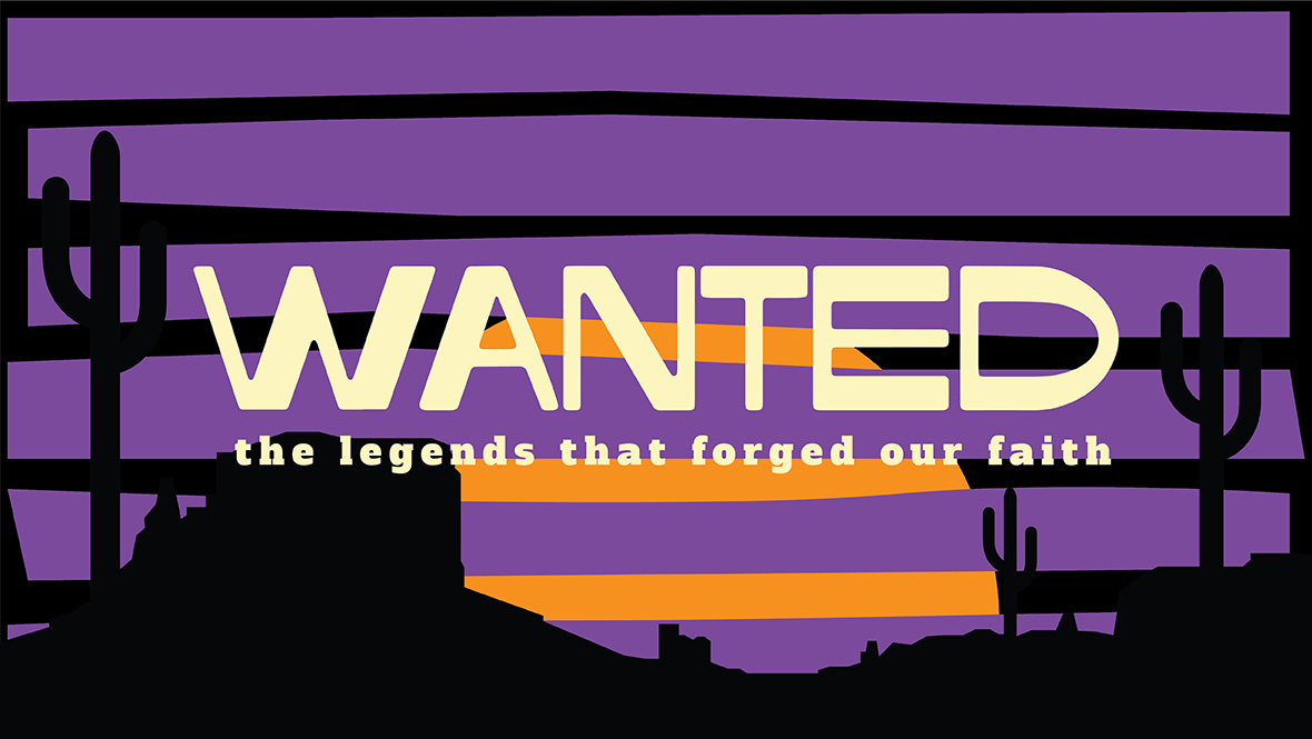 WANTED: The Legends That Forged Our Faith